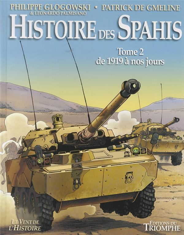 HISTOIRE DES SPAHIS T.2  -  DE 1918 A NOS JOURS