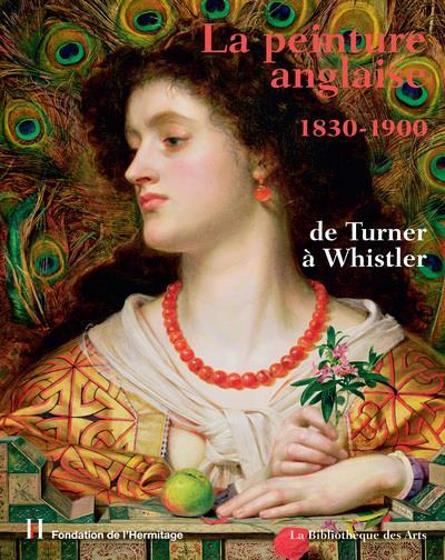 La peinture anglaise, 1830-1900 ; de Turner à Whistler