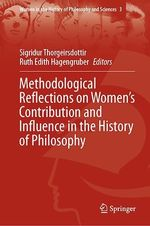 Methodological Reflections on Women´s Contribution and Influence in the History of Philosophy  - Sigridur Thorgeirsdottir - Ruth Edith Hagengruber