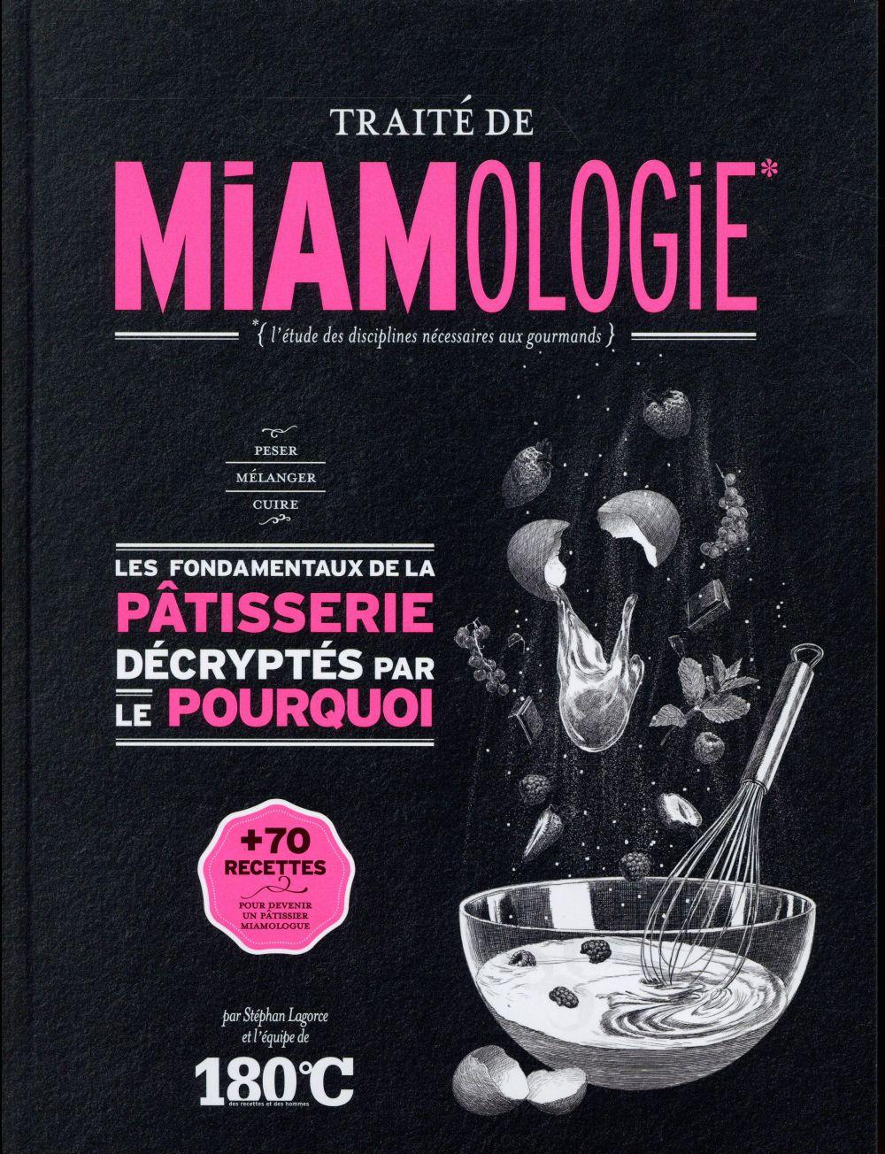 Traite de miamologie ; les fondamentaux de la patisserie decryptes par le pourquoi