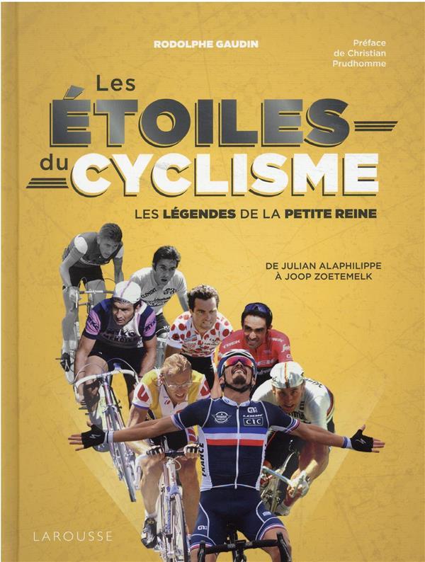 les étoiles du cyclisme : les légendes de la petite reine ; de Jacques Anquetil à Joop Zoetemelk