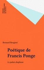 Poetique de francis ponge. le palais diaphane  - Bernard Beugnot