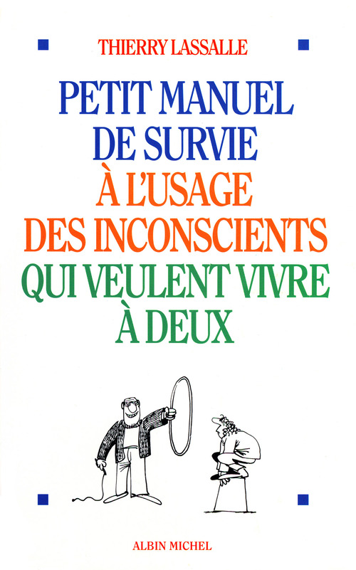 Petit manuel de survie a l'usage des inconscients qui veulent vivre a deux
