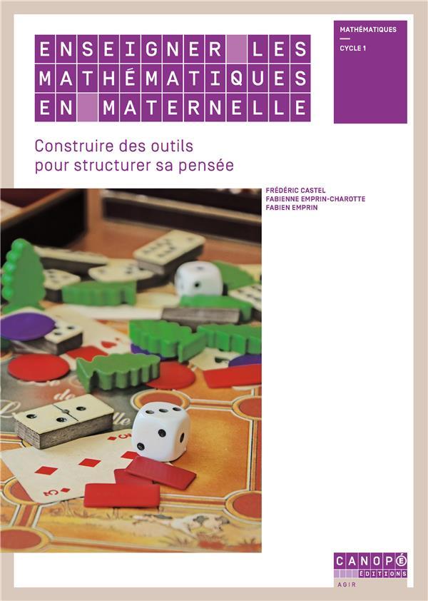 Enseigner les mathematiques en maternelle - construire des outils pour structurer la pensee