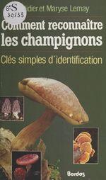 Comment reconnaître les champignons  - Didier Lemay - Maryse Lemay