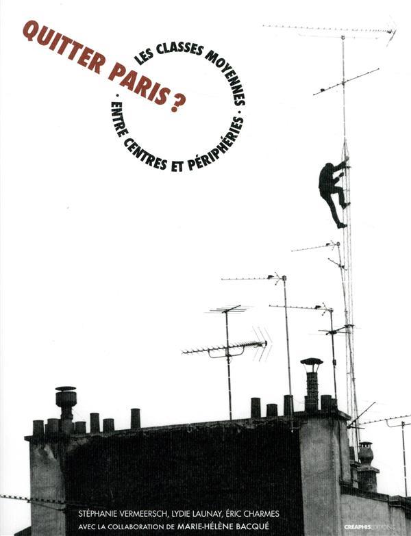 Quitter Paris ? les classes moyennes entre centres et périphéries