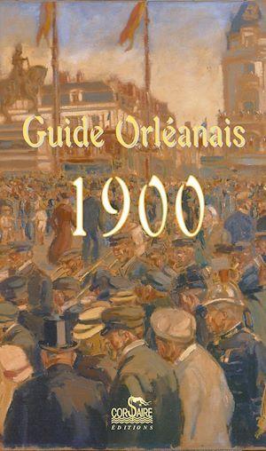 Guide orléanais 1900 ; pour découvrir, et aimer Orléans