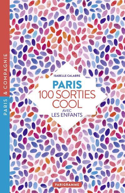 Paris ; 100 sorties cool avec les enfants