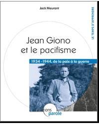 Jean Giono et le pacifisme ; 1934-1944 de la paix à la guerre