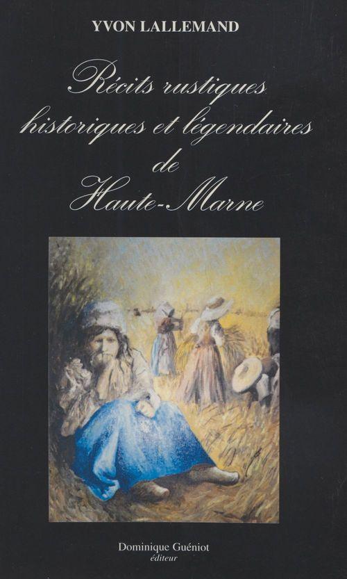 Récits rustiques historiques et légendaires de Haute-Marne