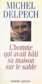 Vente Livre Numérique : L'homme qui avait bâti sa maison sur le sable  - Michel Delpech