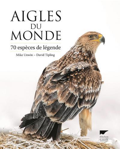 Aigles du monde ; 70 espèces de légende