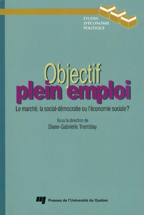 Objectif plein emploi ; le marché, la social-démocratie ou l'économie sociale ?
