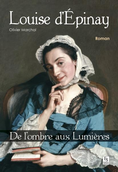 Louise d'Epinay ; de l'ombre aux Lumières