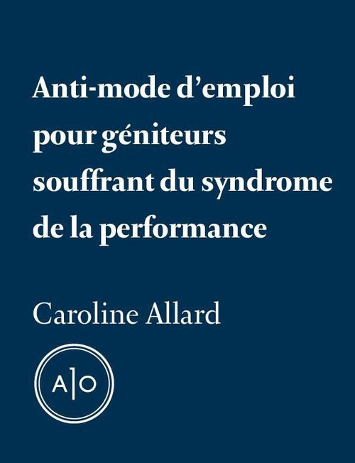 Anti-mode d´emploi pour géniteurs souffrant du syndrome de la performance