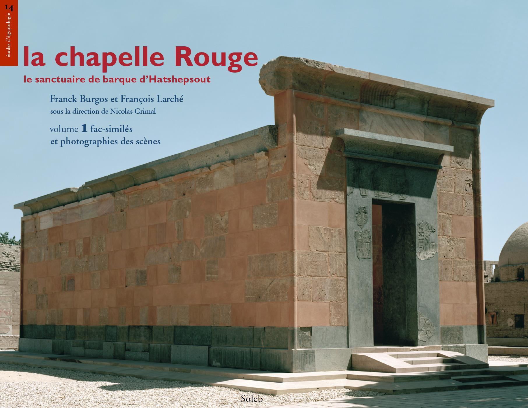 La chapelle Rouge, le sanctuaire de barque d´Hatshepsout, volume 1, fac-similés et photographies des scènes