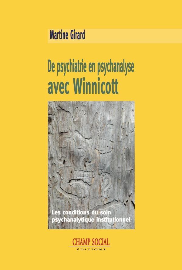De psychiatrie en psychanalyse avec Winnicott ; les conditions du soin psychanalytique institutionnel