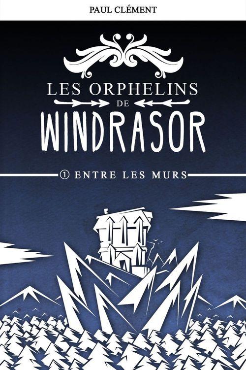 Entre les Murs (Les Orphelins de Windrasor épisode 1)