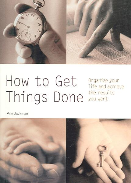 How to Get Things Done ; Organize Your Life and Achieve the Results You Want
