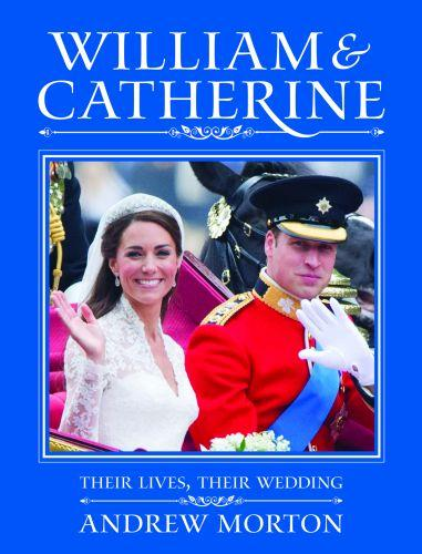 William and Catherine ; Their Lives, Their Wedding