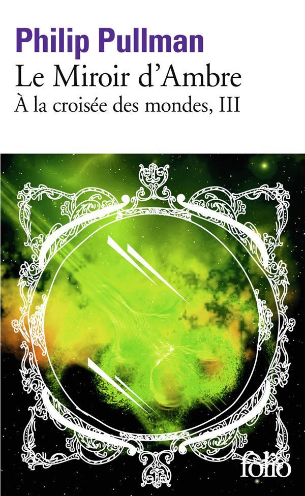 à la croisée des mondes T.3 ; le miroir d'ambre