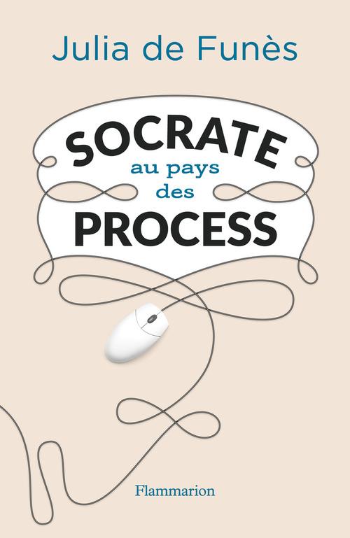 Socrate au pays des process ; la vie de bureau ou comment je suis tombée en Absurdie