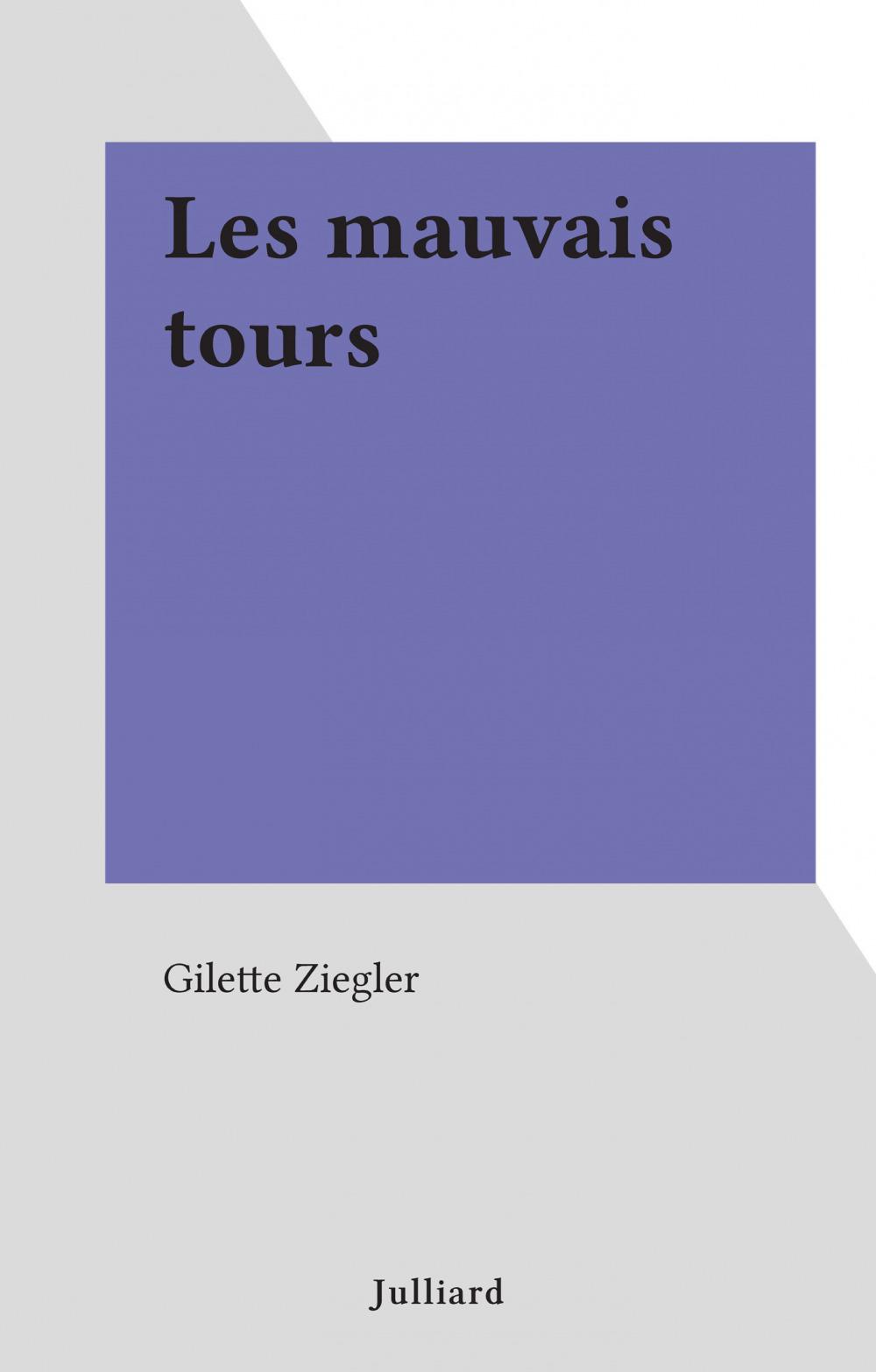 Les mauvais tours  - Gilette Ziegler