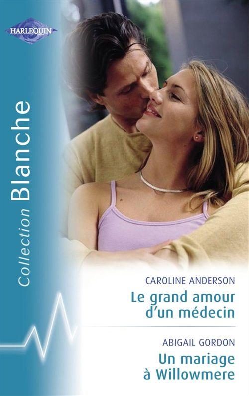 Vente Livre Numérique : Le grand amour d'un médecin - Un mariage à Willowmere (Harlequin Blanche)  - Caroline Anderson