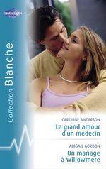 Vente Livre Numérique : Le grand amour d'un médecin - Un mariage à Willowmere (Harlequin Blanche)  - Abigail Gordon - Caroline Anderson