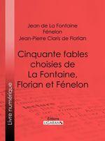 Cinquante fables choisies de La Fontaine, Florian et Fénelon  - Jean-Pierre Claris de Florian - Fénelon - Jean de La Fontaine