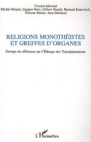 Religions monotheistes et greffes d'organes - groupe de reflexion sur l'ethique des transplantations