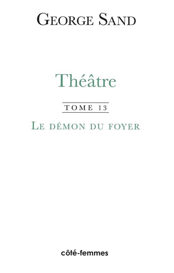Le démon du foyer t.13 ; théâtre de George Sand