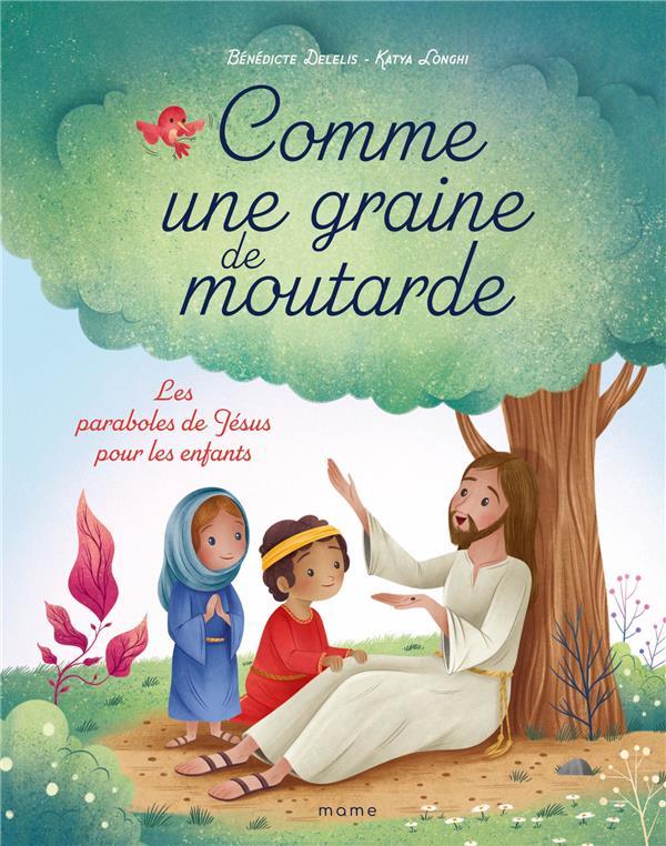 Comme une graine de moutarde : les paraboles de Jésus pour les enfants
