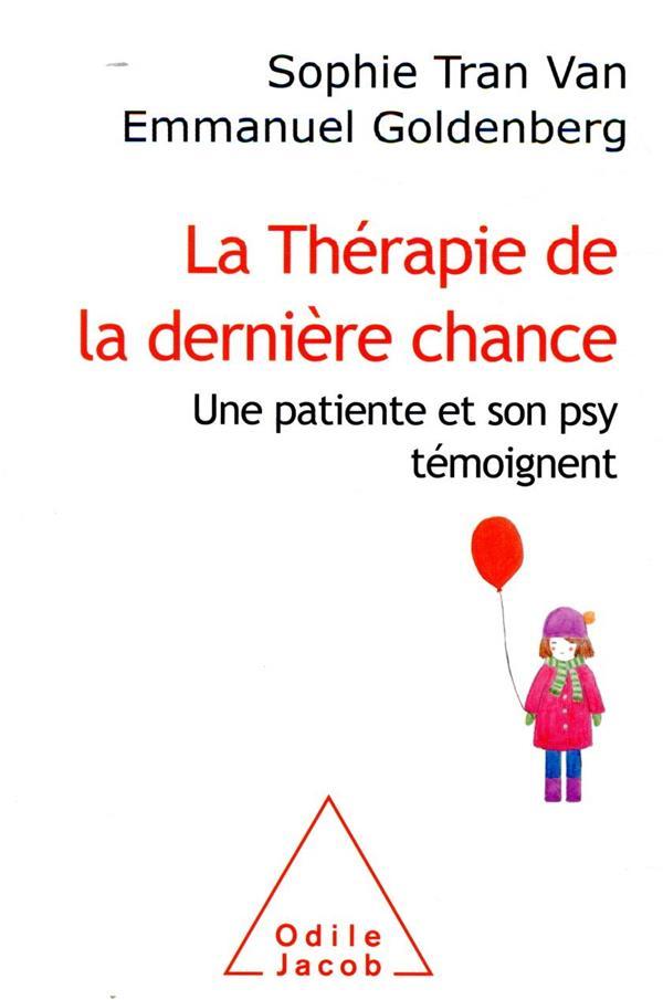 La thérapie de la dernière chance ; une patiente et son psy témoignent