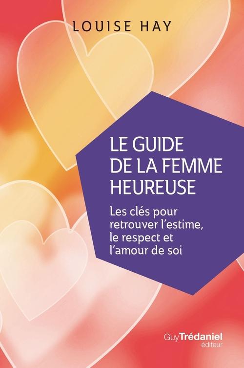 le guide de la femme heureuse ; les clés pour retrouver l'estime, le respect et l'amour de soi