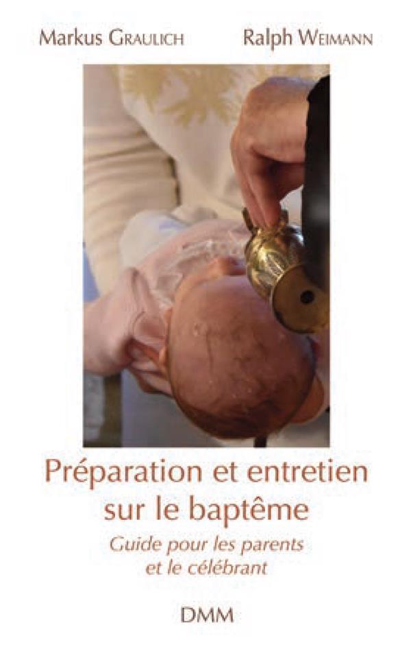 PREPARATION ET ENTRETIEN SUR LE BAPTEME - GUIDE POUR LES PARENTS ET LE CELEBRANT