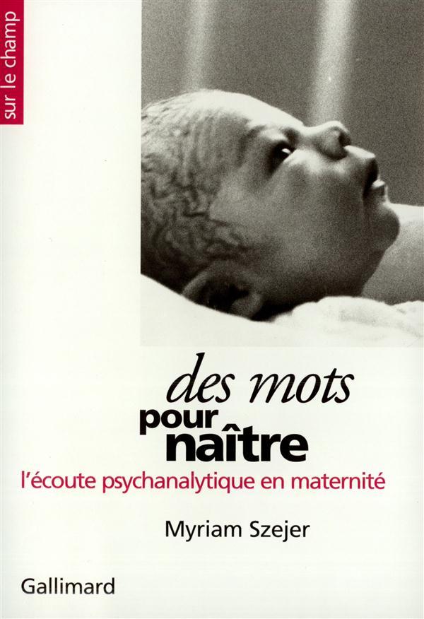 Des mots pour naitre - l'ecoute psychanalytique en maternite