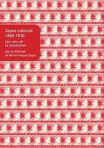 Japon colonial,1880-1930 ; les voix de la dissension