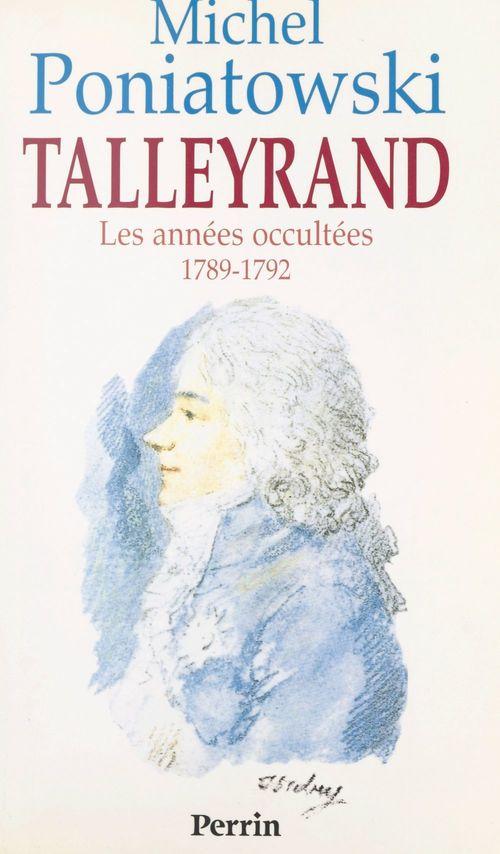 Talleyrand : les années occultées, 1789-1792