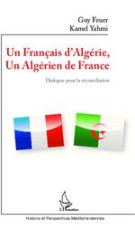 Un Français d'Algérie, un Algérien de France ; dialogue pour la reconciliation  - Guy Feuer - Kamel Yahmi Guy Feuer - Kamel Yahmi