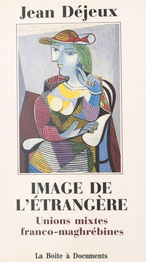 Image de l'étrangère ; unions mixtes franco-maghrébines