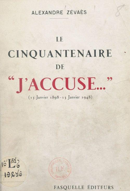 """Le cinquantenaire de """"J'accuse..."""", 13 janvier 1898-13 janvier 1948  - Alexandre Zévaès"""