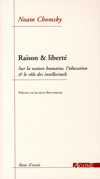 Raison & liberté ; sur la nature humaine, l'éducation & le rôle des intellectuels