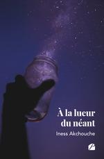 Vente Livre Numérique : À la lueur du néant  - Iness Akchouche