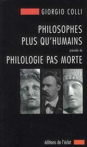 Philosophes plus qu'humains ; philologie pas morte