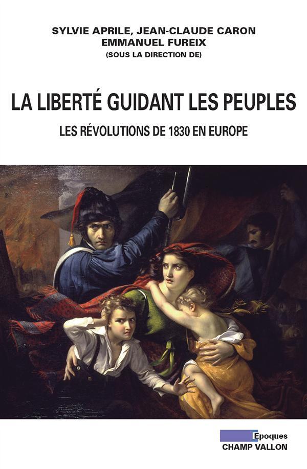La liberté guidant les peuples ; les révolutions de 1830 en Europe