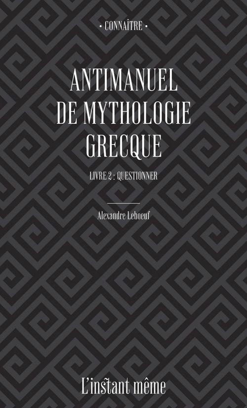 Antimanuel de mythologie grecque t.2 ; questionner