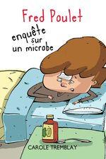 Fred Poulet enquête sur un microbe  - Carole Tremblay