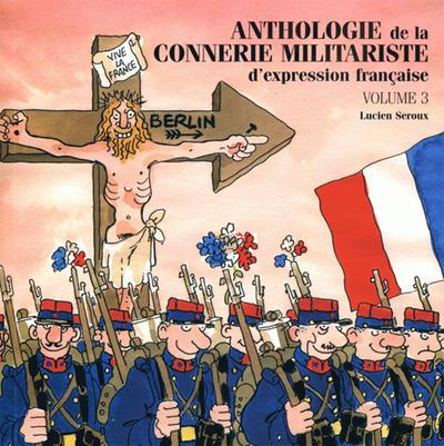 Anthologie de la connerie militariste d'expression française t.3