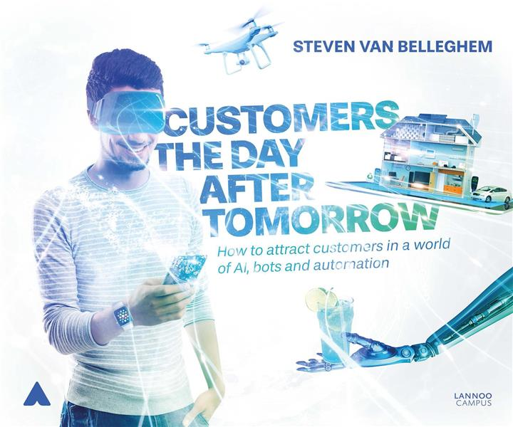 Customers the day after tomorrow ; how to attract customers in a world of AI, bots and automation